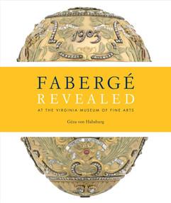 Faberge Revealed (At the Virginia Museum of Fine Arts) by Geza Von Habsburg, Carol Aiken, Christel Ludewig McCanless, Mark Schaffer, Ulla Tillander-Godenhielm, 9780847837380