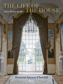 The Life of the House (How Rooms Evolve) by Henrietta Spencer-Churchill, 9780847838561