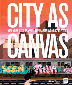 City as Canvas (New York City Graffiti From the Martin Wong Collection) by Carlo McCormick, Sean Corcoran, Lee Quinones, Sacha Jenkins, Christopher Daze Ellis, 9780847839865
