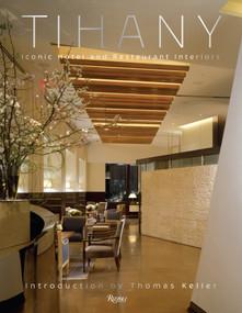 Tihany (Iconic Hotel and Restaurant Interiors) by Adam D. Tihany, Thomas Keller, 9780847842506