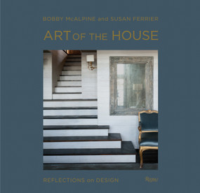 Art of the House (Reflections on Design) by Bobby McAlpine, Susan Ferrier, Susan Sully, Adrian Ferrier, 9780847842537