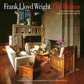 Frank Lloyd Wright: The Rooms (Interiors and Decorative Arts) by Margo Stipe, Alan Weintraub, David A. Hanks, 9780847843428