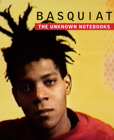 Basquiat (The Unknown Notebooks) by Dieter Buchhart, Tricia Laughlin Bloom, Henry Louis Gates, Jr., Franklin Sirmans, Christopher Stackhouse, 9780847845828