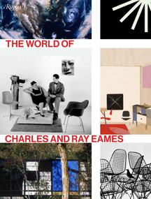 The World of Charles and Ray Eames by Catherine Ince, Lotte Johnson, Eames Demetrios, Patricia Kirkham, Eric Schuldenfrei, 9780847847655