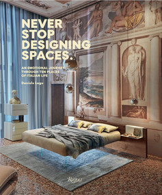 Never Stop Designing Spaces (An Emotional Journey Through Ten Places of Italian Life) by Daniele Lago, 9780847849994