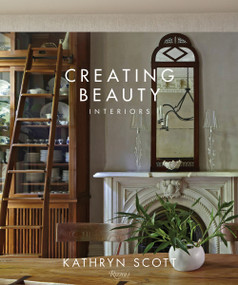 Creating Beauty (Interiors) - 9780847861781 by Kathryn Scott, William Abranowicz, Judith Nasitir, 9780847861781