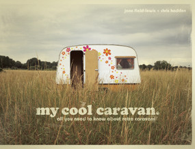 My Cool Caravan (An Inspirational Guide to Retro-Style Caravans) by Jane Field-Lewis, 9781862058781