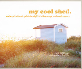 My Cool Shed (An Inspirational Guide to Stylish Hideaways and Workspaces) - 9781862059337 by Jane Field-Lewis, 9781862059337
