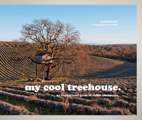 My Cool Treehouse (An Inspirational Guide to Stylish Treehouses) by Jane Field-Lewis, 9781910496183