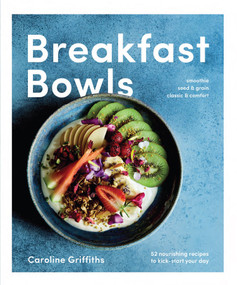 Breakfast Bowls (52 Nourishing Recipes to Kick-Start Your Day) by Caroline Griffiths, 9781925418262