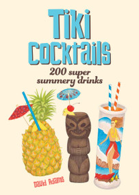 Tiki Cocktails (200 Super Summery Drinks) by Dave Adams, Heather Menzies, 9781925418330