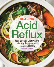 Healing Acid Reflux (Your 30-Day Diet Plan to Identify Triggers and Restore Health) by Angela Privin, 9781648767821