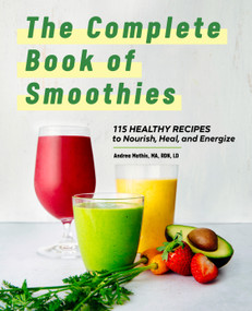 The Complete Book of Smoothies (115 Healthy Recipes to Nourish, Heal, and Energize) - 9781638785064 by Andrea Mathis, 9781638785064