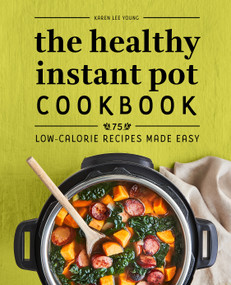 The Healthy Instant Pot Cookbook (75 Low-Calorie Recipes Made Easy) by Karen Lee Young, 9781638070160