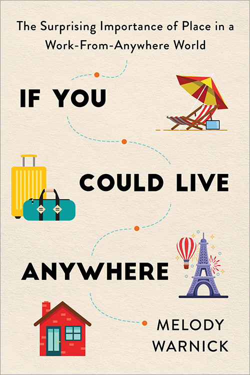 If You Could Live Anywhere (The Surprising Importance of Place in a Work-from-Anywhere World) by Melody Warnick, 9781728246901
