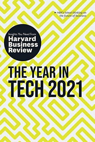 The Year in Tech, 2021: The Insights You Need from Harvard Business Review by Harvard Business Review, David Weinberger, Tomas Chamorro-Premuzic, Darrell K. Rigby, David Furlonger, 9781633699076