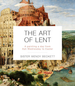 The Art of Lent (A Painting A Day From Ash Wednesday To Easter) by Wendy Beckett, 9780281078554