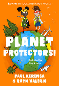 Planet Protectors (52 Ways to Look After God's World) by Paul Kerensa, Ruth Valerio, Fay Austin, 9780281085453