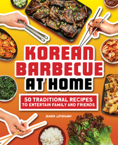 Korean Barbecue at Home (50 Traditional Recipes to Entertain Family and Friends) by Sara Upshaw, 9781638079019