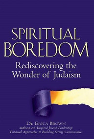 Spiritual Boredom (Rediscovering the Wonder of Judaism) by Dr. Erica Brown, 9781580234054