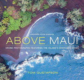 Above Maui - Drone Photographs Featuring the Island's Diverse Regions by Tom Gustafson, 9780998719139