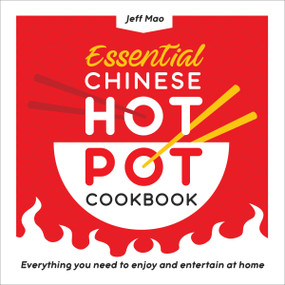 Essential Chinese Hot Pot Cookbook (Everything You Need to Enjoy and Entertain at Home) by Jeff Mao, 9781638073567