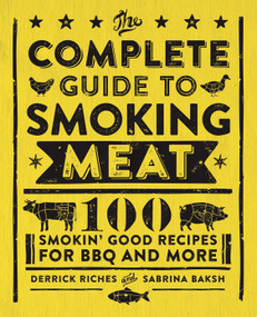 The Complete Guide to Smoking Meat (100 Smokin' Good Recipes for BBQ and More) by Derrick Riches, Sabrina Baksh, 9781638071075