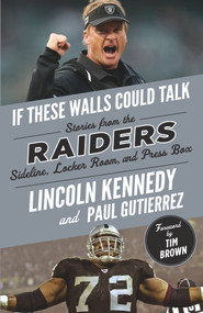 If These Walls Could Talk: Raiders (Stories from the Raiders Sideline, Locker Room, and Press Box) by Lincoln Kennedy, Paul Gutierrez, 9781629379180