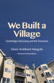 We Built a Village (Cambridge Cohousing and the Commons) - 9781613321782 by Diana Margolis, David Bollier, 9781613321782