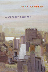 A Worldly Country (New Poems) by John Ashbery, 9780061173844