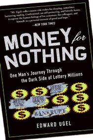 Money for Nothing (One Man's Journey through the Dark Side of Lottery Millions) by Edward Ugel, 9780061284182