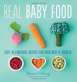 Real Baby Food (Easy, All-Natural Recipes for Your Baby and Toddler) by Jenna Helwig, 9780544464957