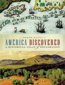America Discovered (A Historical Atlas of North American Exploration) by Derek Hayes, 9781553654506
