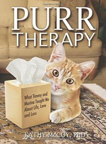 Purr Therapy (What Timmy & Marina Taught Me About Life, Love and Loss) by Kathy McCoy, PhD, 9780757318030
