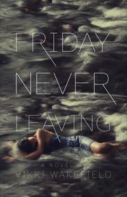 Friday Never Leaving - 9781442486539 by Vikki Wakefield, 9781442486539