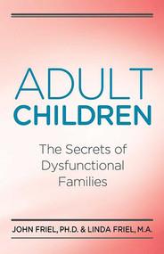 Adult Children Secrets of Dysfunctional Families (The Secrets of Dysfunctional Families) by John Friel, 9780932194534