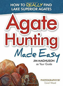 Agate Hunting Made Easy (How to Really Find Lake Superior Agates) by Jim Magnuson, Carol Wood, 9781591933267