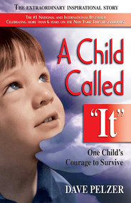 A Child Called It (One Child's Courage to Survive) by Dave Pelzer, 9781558743663