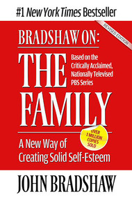 Bradshaw On: The Family (A New Way of Creating Solid Self-Esteem) by John Bradshaw, 9781558744271