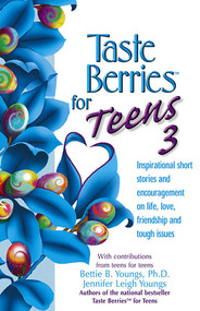 Taste Berries for Teens 3 (Inspirational Short Stories and Encouragement on Life, Love and Friends-Including the One in the Mirror) by Bettie B. Youngs, 9781558749610