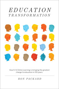 Education Transformation (How K-12 Online Learning Is Bringing the Greatest Change to Education in 100 Years) by Ron Packard, 9781582703855