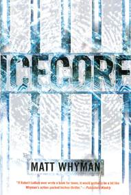 Icecore (A Thriller) by Matt Whyman, 9781416989608