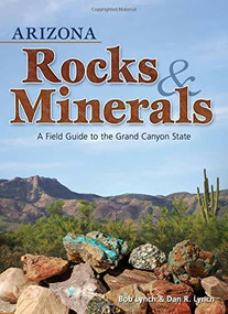 Arizona Rocks & Minerals (A Field Guide to the Grand Canyon State) (Miniature Edition) by Bob Lynch, Dan R. Lynch, 9781591932376