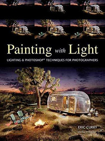 Painting with Light (Lighting & Photoshop Techniques for Photographers) by Eric Curry, 9781608955046