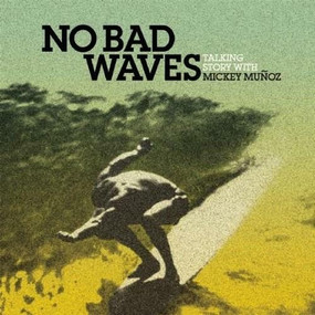 No Bad Waves (Talking Story with Mickey Munoz) by Yvon Chouinard, 9780980122701
