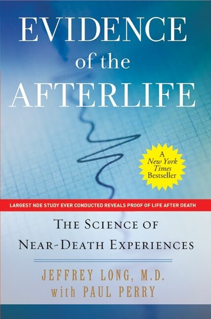 Evidence of the Afterlife (The Science of Near-Death Experiences) by Jeffrey Long, Paul Perry, 9780061452574