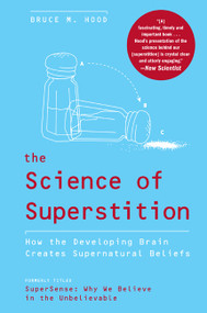 The Science of Superstition (How the Developing Brain Creates Supernatural Beliefs) by Bruce M. Hood, 9780061452659