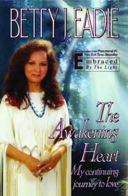 The Awakening Heart (My Continuing Journey to Love) by Betty J. Eadie, 9781451686562