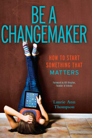 Be a Changemaker (How to Start Something That Matters) - 9781582704647 by Laurie Ann Thompson, Bill Drayton, 9781582704647