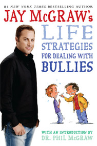 Jay McGraw's Life Strategies for Dealing with Bullies by Jay McGraw, Steve Björkman, Phil McGraw, 9781416974734